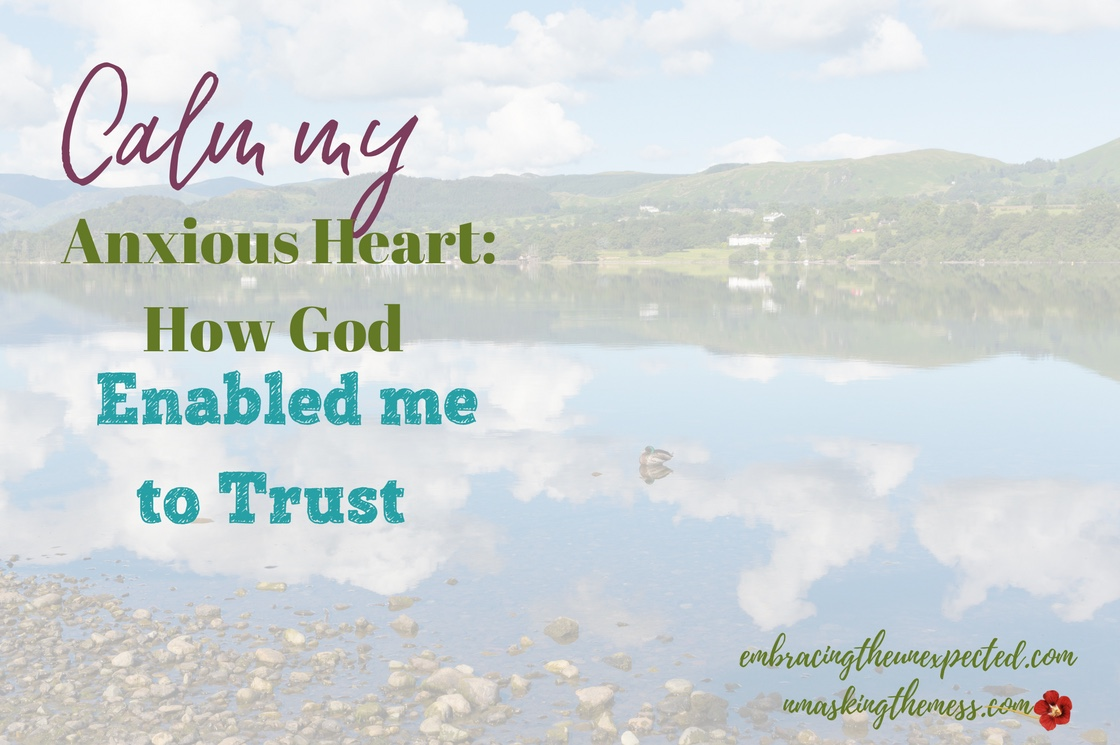 Calm My Anxious Heart: How God Enabled Me to Trust: Guest Post by Julie Loos